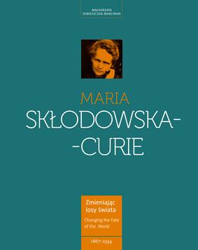 Małgorzata Sobieszczak-Marciniak - Maria Skłodowska-Curie. Kobieta Wyprzedzająca Epokę