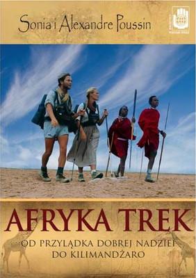 Alexandre Poussin, Sonia Poussin - Afryka Trek. Od Przylądka Dobrej Nadziei do Kilimandżaro / Alexandre Poussin, Sonia Poussin - Africa Trek – Du Cap au Kilimandjaro