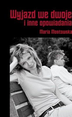 Maria Mostowska - Wyjazd we Dwoje i Inne Opowiadania
