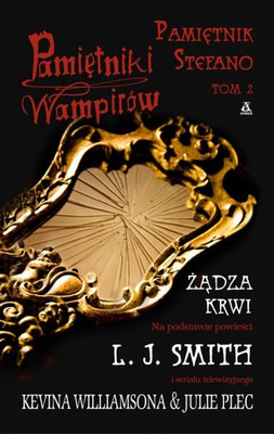 L.J. Smith - Pamiętniki Wampirów. Pamiętnik Stefano Tom 2: Żądza Krwi / L.J. Smith - The Vampire Diaries: Stefan's Diaries #2: Bloodlust