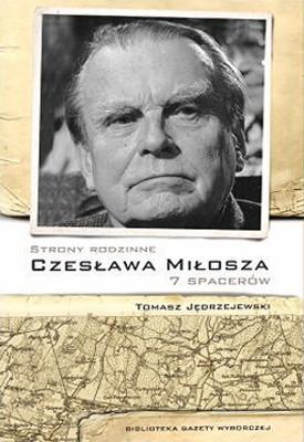 Tomasz Jędrzejewski - Strony rodzinne Czesława Miłosza. 7 spacerów