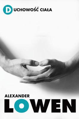 Alexander Lowen - Duchowość Ciała / Alexander Lowen - The spirituality of the body