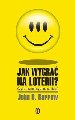 John D. Barrow - Jak Wygrać na Loterii? Z Matematyką na co Dzień