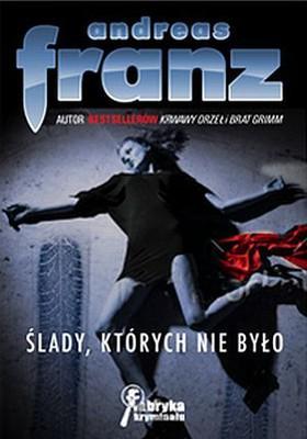 Franz Bauer - Ślady, Których Nie Było / Franz Bauer - Unsichtbare Spuren