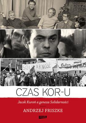Andrzej Friszke - Czas KOR-u. Jacek Kuroń a Geneza Solidarności