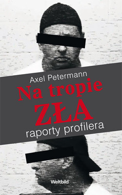 Axel Petermann - Na Tropie Zła. Raporty Profilera