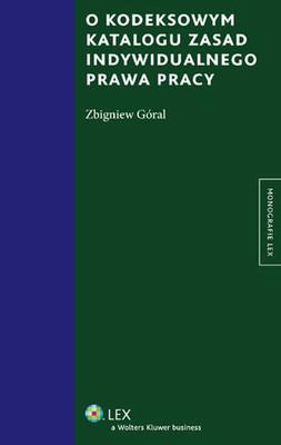 Zbigniew Góral - O Kodeksowym Katalogu Zasad Indywidualnego Prawa Pracy