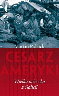 Martin Pollack - Cesarz Ameryki Wielka Ucieczka z Galicji