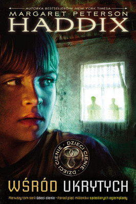 Margaret Peterson Haddix - Dzieci Cienie. Wśród Ukrytych / Margaret Peterson Haddix - Shadow Children: Among the Hidden
