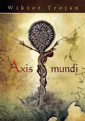 Wiktor Trojan - Axis Mundi