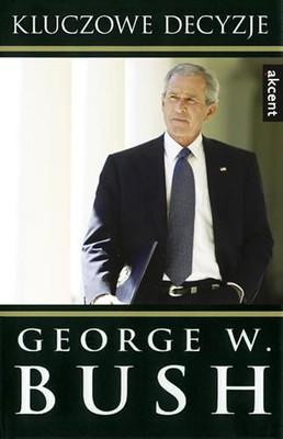 George W. Bush - Kluczowe Decyzje