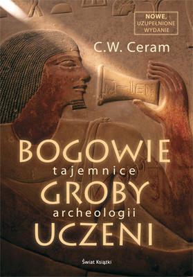 C. W. Ceram - Bogowie, Groby, Uczeni. Tajemnice Archeologii