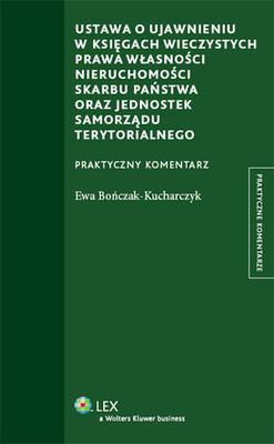 Ewa Bończak-Kucharczyk - Ustawa o Ujawnieniu w Księgach Wieczystych Prawa Własności Nieruchomości Skarbu Państwa oraz Jednostek