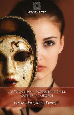 Lee Wilkinson, Jacqueline Baird, Catherine George - Co się Zdarzyło w Wenecji? / Lee Wilkinson, Jacqueline Baird, Catherine George -