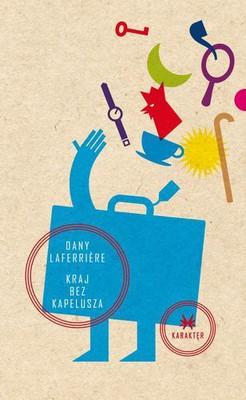 Dany Laferrière - Kraj Bez Kapelusza