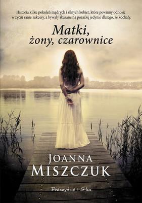 Joanna Miszczuk - Matki, Żony, Czarownice