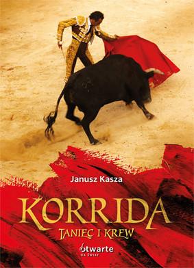 Janusz Kasza - Korrida. Taniec i Krew