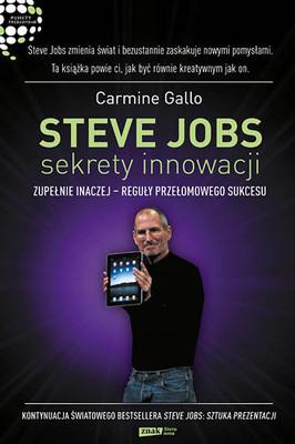 Carmine Gallo - Steve Jobs: Sekrety Innowacji. Zupełnie Inaczej - Reguły Przełomowego Sukcesu / Carmine Gallo - The Innovation Secrets of Steve Jobs. Insanely Different Principles for Breakthrough Success