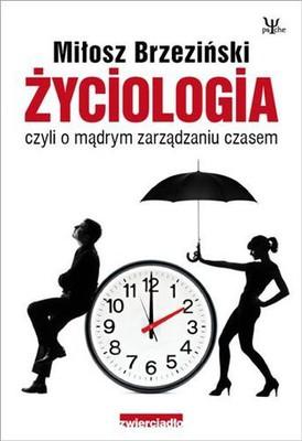 Miłosz Brzeziński - Życiologia czyli o Mądrym Zarządzaniu Czasem