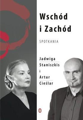Jadwiga Staniszkis, Artur Cieślar - Wschód i Zachód. Spotkania