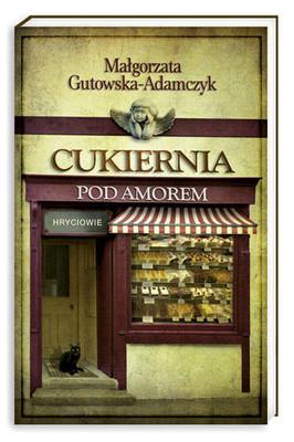 Małgorzata Gutowska-Adamczyk - Cukiernia pod Amorem. Hryciowie