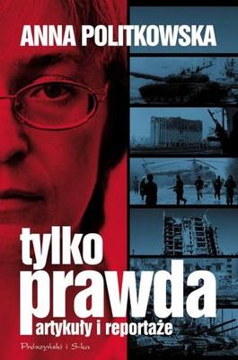 Anna Politkowska - Tylko Prawda Artykuły i Reportaże