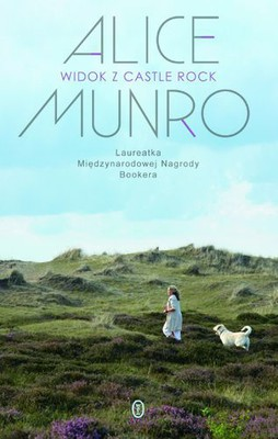 Alice Munro - Widok z Castle Rock / Alice Munro - The View From Castle Rock