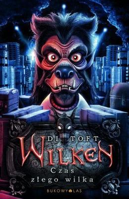 Di Toft - Wilken. Czas Złego Wilka / Di Toft - Bad Wolf Rising