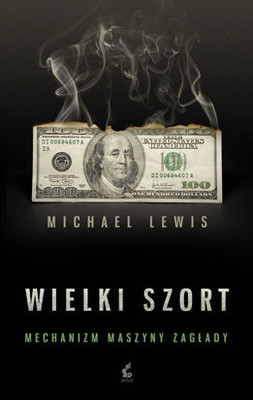 Michael Lewis - Wielki Szort. Mechanizm Maszyny Zagłady / Michael Lewis - The Big Short: Inside the Doomsday Machine