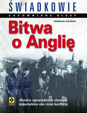 Joshua Levine - Bitwa o Anglię. Zapomniane Głosy. Świadkowie