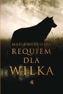 Maria Nurowska - Requiem dla Wilka
