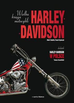 Albert Saladini, Pascal Szymezak - Wielka Księga Motocykli Harley-Davidson
