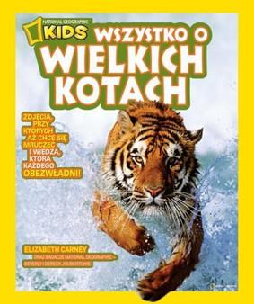 Elizabeth Carney - Wszystko o Wielkich Kotach / Elizabeth Carney - NG Kids Everything Big Cats