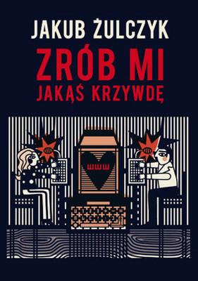 Jakub Żulczyk - Zrób Mi Jakąś Krzywdę