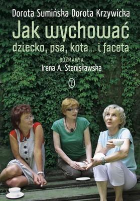 Dorota Sumińska, Dorota Krzywicka, Irena Stanisławska - Jak Wychować Dziecko, Psa, Kota... i Faceta