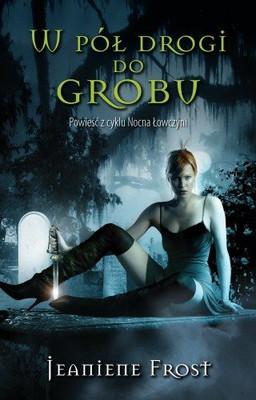 Jeaniene Frost - W Pół Drogi do Grobu / Jeaniene Frost - Halfway to the Grave