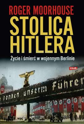 Roger Moorhouse - Stolica Hitlera. Życie i smierć w wojennym Berlinie