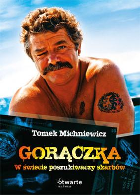 Tomasz Michniewicz - Gorączka. W Świecie Poszukiwaczy Skarbów