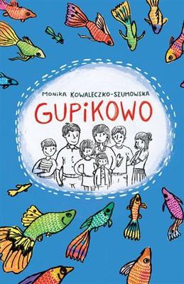 Monika Kowaleczko-Szumowska - Gupikowo