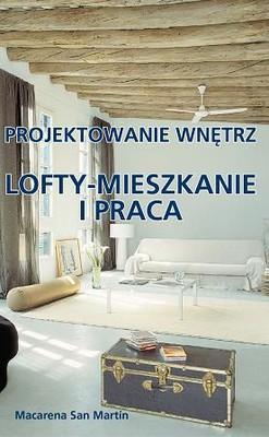 Macarena San Martin - Lofty - mieszkanie i praca. Projektowanie wnętrz