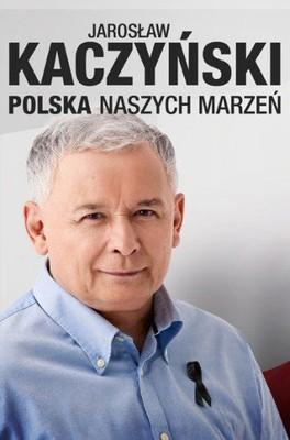 Jarosław Kaczyński - Polska naszych marzeń