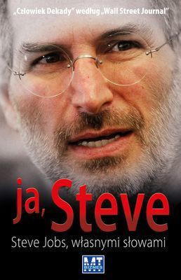 George Beahm - Ja, Steve: Steve Jobs własnymi słowami / George Beahm - I, Steve: Steve Jobs In His Own Words