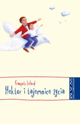 Francois Lelord - Hektor i tajemnice życia / Francois Lelord - Petit Hector apprend la vie