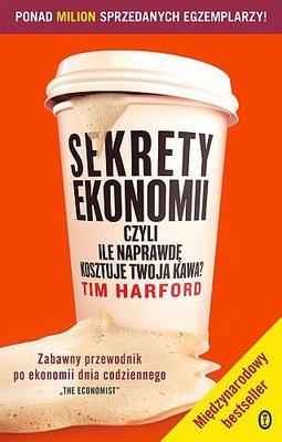 Tim Harford - Sekrety ekonomii, czyli ile kosztuje twoja kawa? / Tim Harford - The Undercover Economist