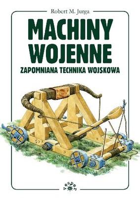 Robert M. Jurga - Machiny wojenne. Zapomniana technika wojskowa