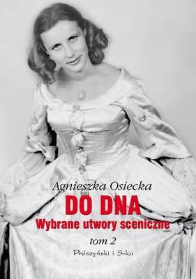Agnieszka Osiecka - Do dna. Wybrane utwory sceniczne. Tom 2