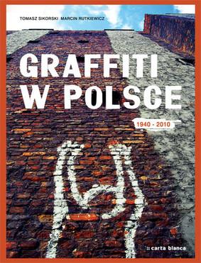 Tomasz Sikorski, Marcin Rutkiewicz - Graffiti w Polsce 1940-2010