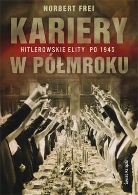 Norbert Frei - Kariery w półmroku. Hitlerowskie elity po 1945