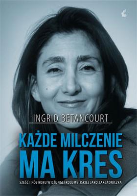 Ingrid Betancourt - Każde milczenie ma kres / Ingrid Betancourt - Meme le silence a une fin