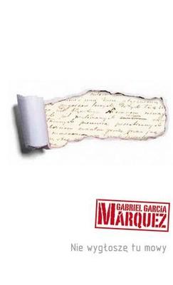 Gabriel Garcia Marquez - Nie wygłoszę tu mowy / Gabriel Garcia Marquez - Yo no vengo a decir un discurso